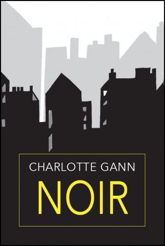 Front cover of Charlotte Gann's book. It shows a dark skyline, a city skyline with windows, and behind it another shadowy skyline. The book's title is in large yellow caps in the bottom third, the the name of the author in white above it.